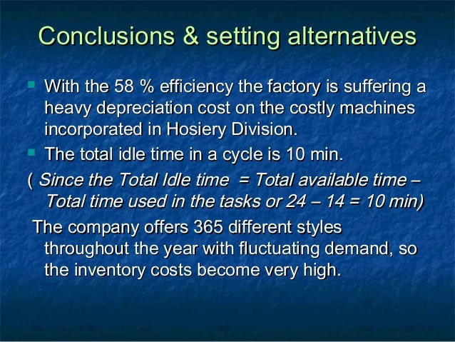 Conclusions & setting alternativesConclusions & setting alternatives  With the 58 % efficiency the factory is suffering a...