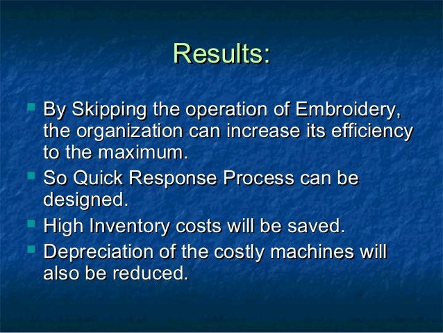 Results:Results:  By Skipping the operation of Embroidery,By Skipping the operation of Embroidery, the organization can i...