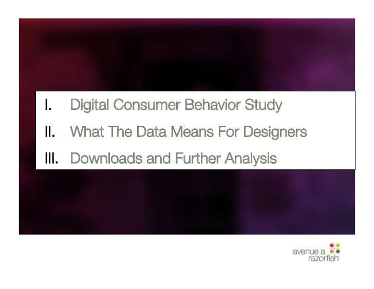 I. Digital Consumer Behavior Study II. What The Data Means For Designers III. Downloads and Further Analysis