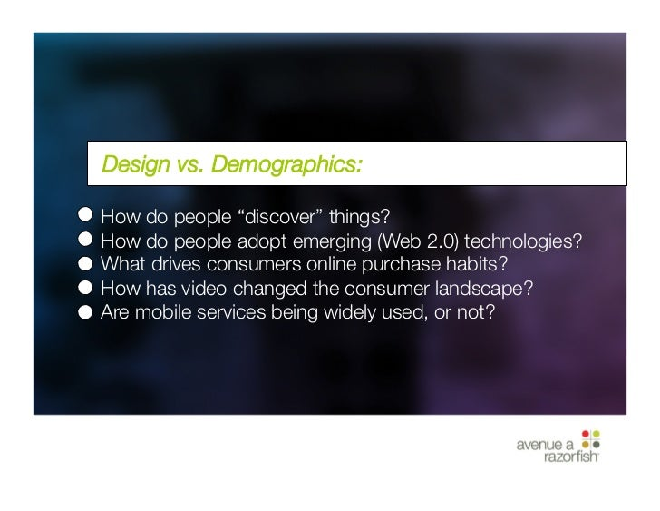 """Design vs. Demographics:       How do people """"discover"""" things?     How do people adopt emerging (Web 2.0) technologies?  ..."""