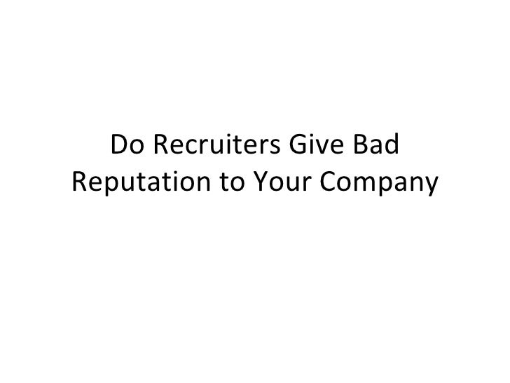 Do Recruiters Give Bad Reputation to Your Company