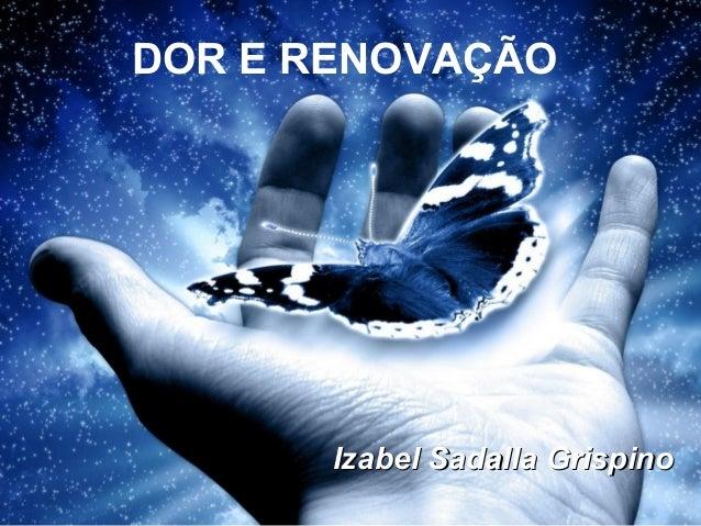 DOR E RENOVAÇÃO Izabel Sadalla GrispinoIzabel Sadalla Grispino