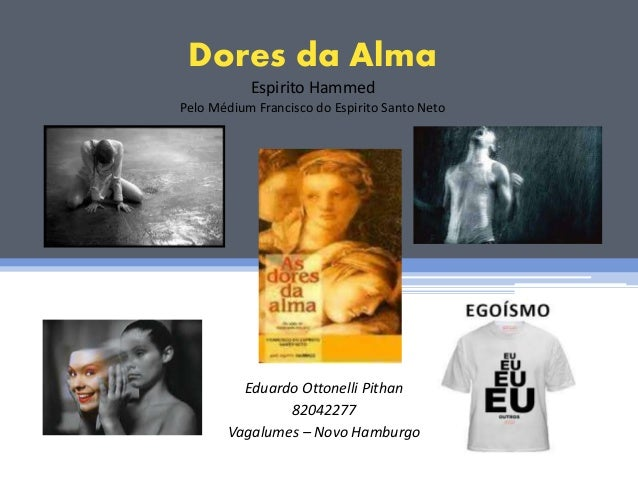 Dores da Alma Espirito Hammed Pelo Médium Francisco do Espirito Santo Neto Eduardo Ottonelli Pithan 82042277 Vagalumes – N...