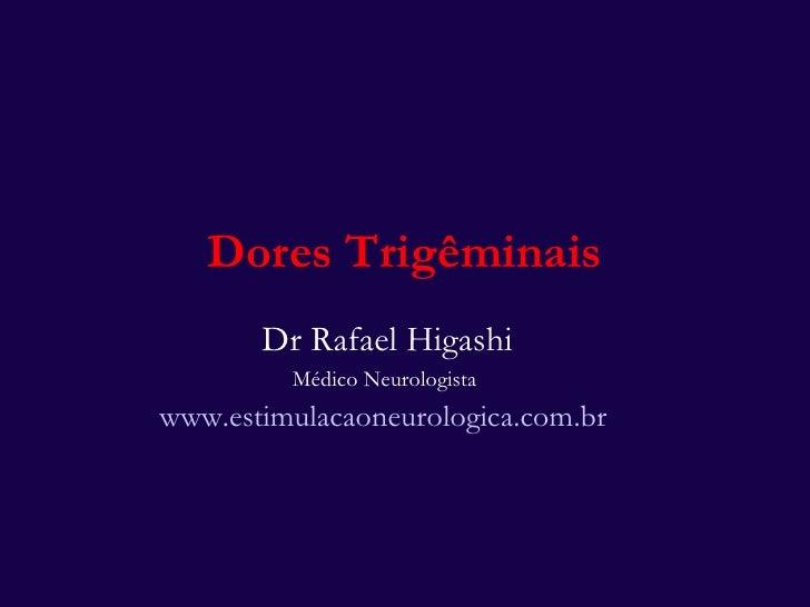 Dores Trigêminais Dr Rafael Higashi Médico Neurologista  www.estimulacaoneurologica.com.br