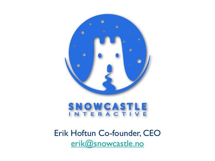 Erik Hoftun Co-founder, CEO     erik@snowcastle.no