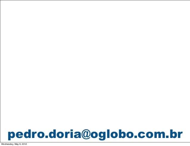 pedro.doria@oglobo.com.br Wednesday, May 9, 2012