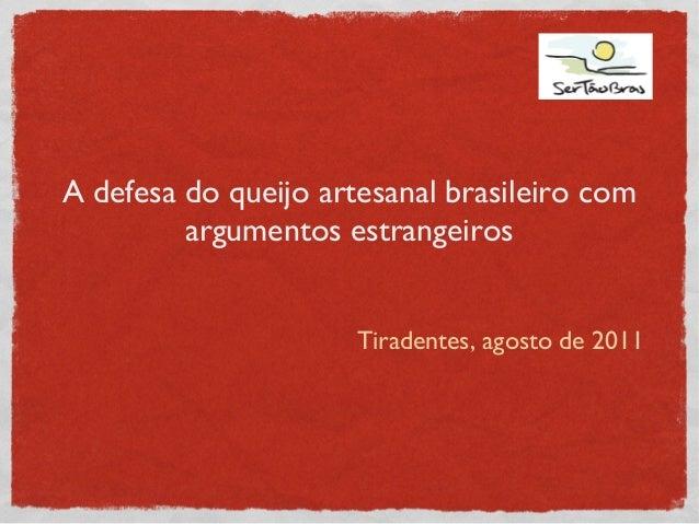 A defesa do queijo artesanal brasileiro com argumentos estrangeiros Tiradentes, agosto de 2011