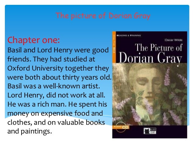 The picture of Dorian GrayChapter one:Basil and Lord Henry were goodfriends. They had studied atOxford University together...