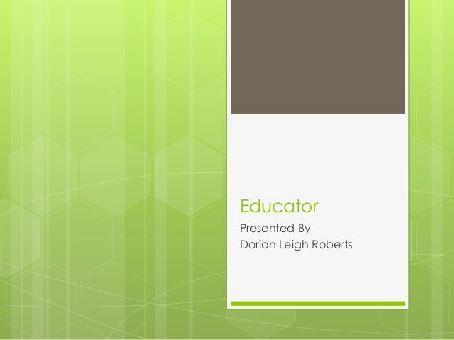 Educator Presented By Dorian Leigh Roberts