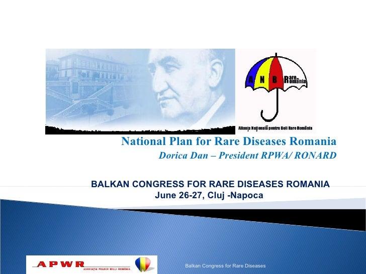 National Plan for Rare Diseases Romania            Dorica Dan – President RPWA/ RONARD  BALKAN CONGRESS FOR RARE DISEASES ...