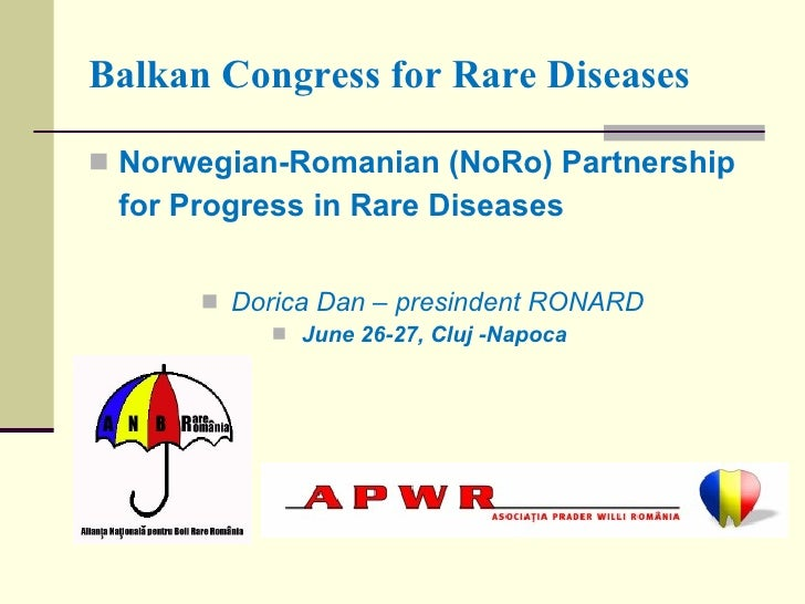 Balkan Congress for Rare Diseases   Norwegian-Romanian (NoRo) Partnership  for Progress in Rare Diseases         Dorica ...