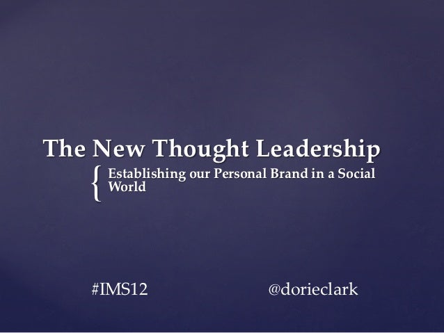 The New Thought Leadership    {     Establishing our Personal Brand in a Social      World    #IMS12        ...