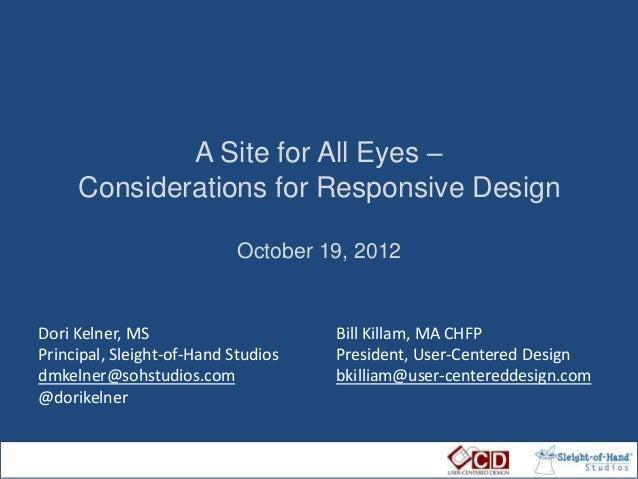 A Site for All Eyes –     Considerations for Responsive Design                            October 19, 2012Dori Kelner, MS ...