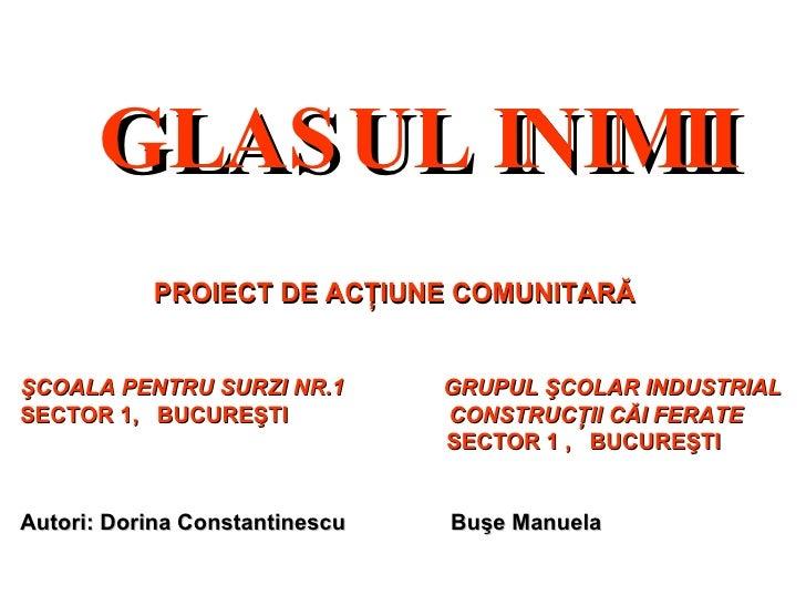 GLASUL INIMII PROIECT DE AC ŢIUNE COMUNITARĂ  ŞCOALA PENTRU SURZI NR.1  GRUPUL ŞCOLAR INDUSTRIAL SECTOR 1,  BUCUREŞTI  CON...