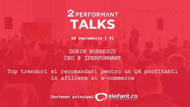 04 Septembrie I #1 Partener principal DORIN BOERESCU CEO @ 2PERFORMANT Top trenduri si recomandari pentru un Q4 profitabil...