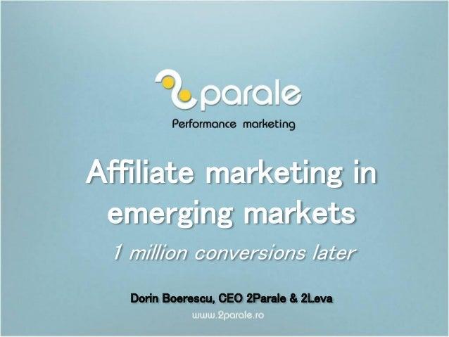 Affiliate marketing in emerging markets 1 million conversions later Dorin Boerescu, CEO 2Parale & 2Leva