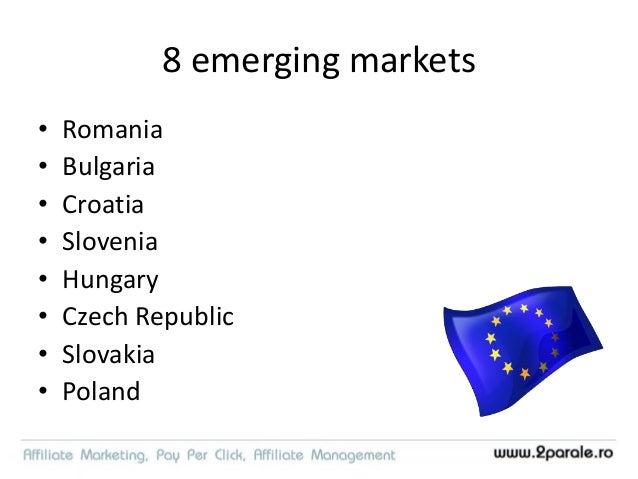 8 emerging markets • Romania • Bulgaria • Croatia • Slovenia • Hungary • Czech Republic • Slovakia • Poland