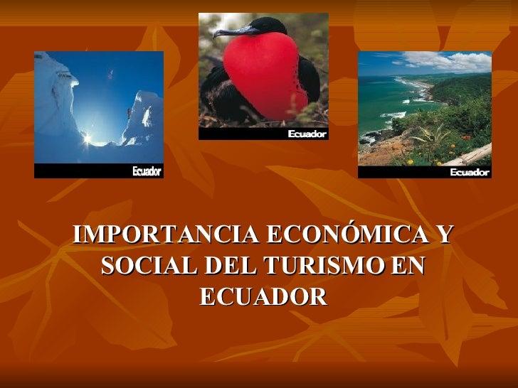 IMPORTANCIA ECONÓMICA Y SOCIAL DEL TURISMO EN ECUADOR