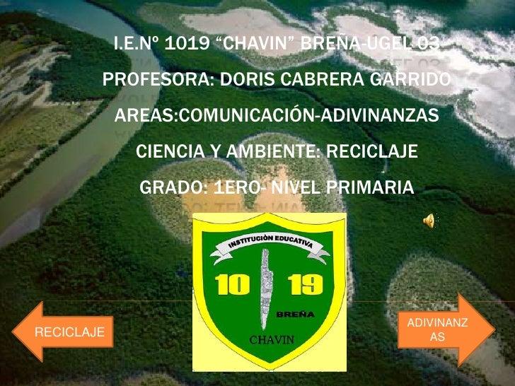 """I.E.Nº 1019 """"CHAVIN"""" BREÑA-UGEL 03         PROFESORA: DORIS CABRERA GARRIDO             AREAS:COMUNICACIÓN-ADIVINANZAS    ..."""