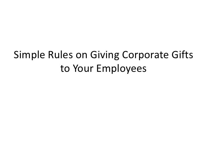 Simple Rules on Giving Corporate Gifts         to Your Employees