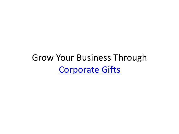 Grow Your Business Through      Corporate Gifts