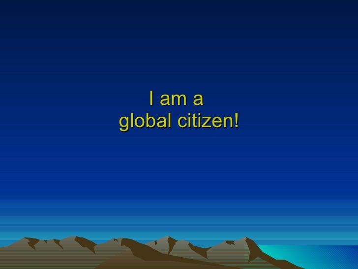 I am a  global citizen!