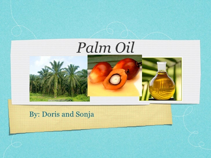 Palm Oil    By: Doris and Sonja