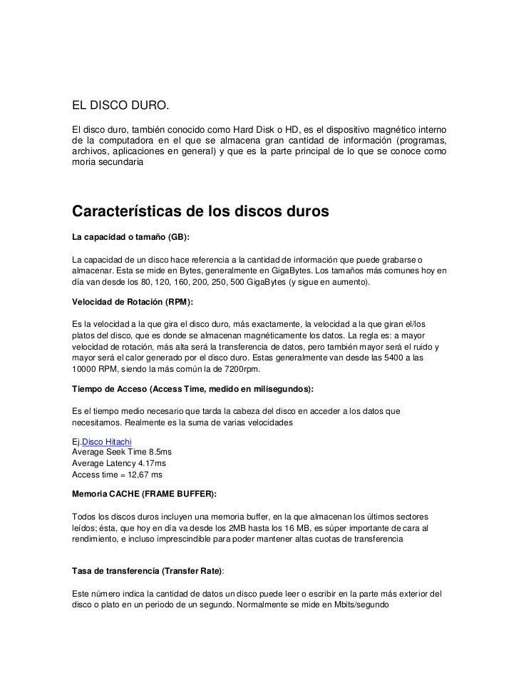 EL DISCO DURO.<br />El disco duro, también conocido como Hard Disk o HD, es el dispositivo magnético interno de la computa...