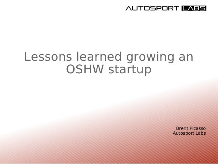 Lessons learned growing an OSHW startup Brent Picasso Autosport Labs