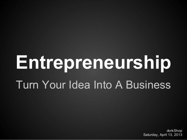 EntrepreneurshipTurn Your Idea Into A Business                                       dorkShop                        Satur...