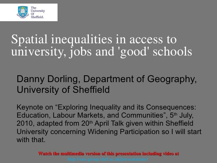 Spatial inequalities in access to university, jobs and 'good' schools Danny Dorling, Department of Geography, University o...
