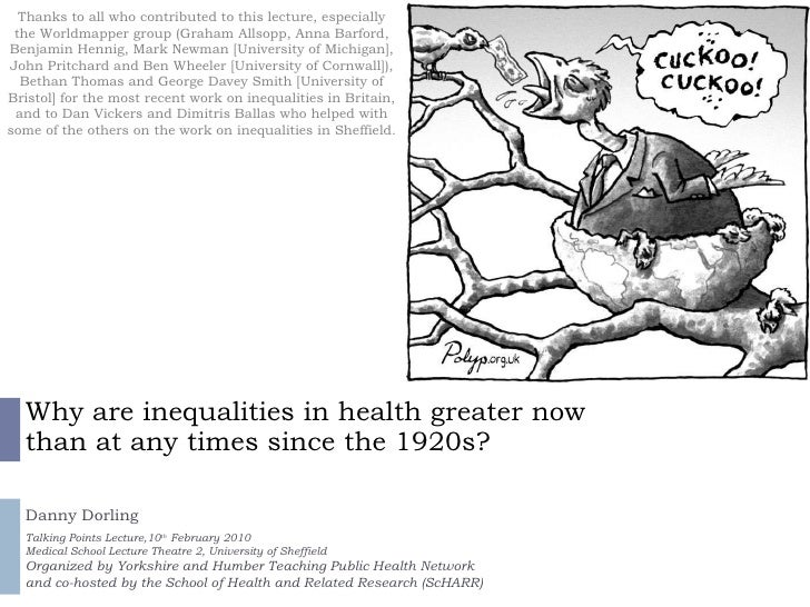 Why are inequalities in health greater now than at any times since the 1920s? Danny Dorling Talking Points Lecture,10 th  ...