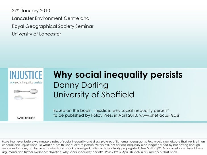"Why social inequality persists Danny Dorling University of Sheffield Based on the book: ""Injustice: why social inequality ..."