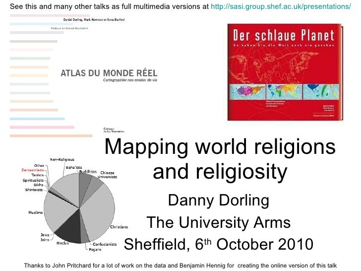 Mapping world religions and religiosity Danny Dorling The University Arms Sheffield, 6 th  October 2010 Thanks to John Pri...