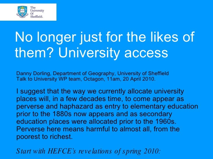 No longer just for the likes of them? University access Danny Dorling, Department of Geography, University of Sheffield Ta...