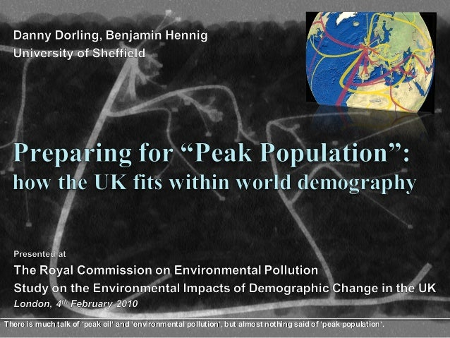 There is much talk of 'peak oil' and 'environmental pollution', but almost nothing said of 'peak population'.