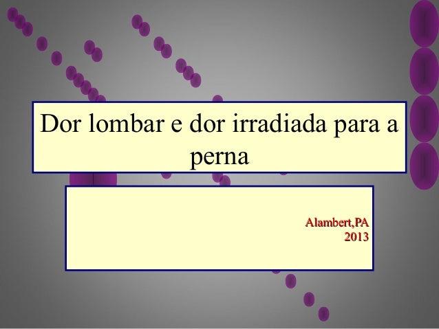 Dor lombar e dor irradiada para a             perna                        Alambert,PA                              2013