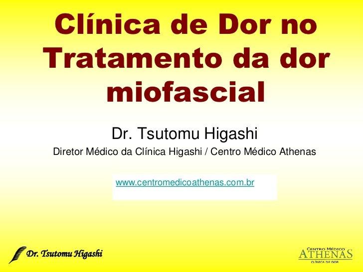 Dr. Tsutomu Higashi <br />Clínica de Dor no Tratamento da dor miofascial<br />Dr. Tsutomu Higashi<br />Diretor Médico da C...
