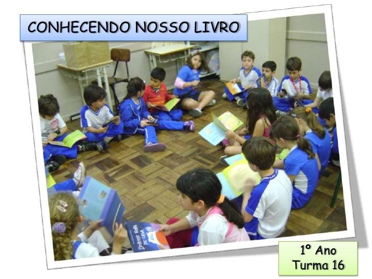 CONHECENDO NOSSO LIVRO<br />1º Ano<br />Turma 16<br />
