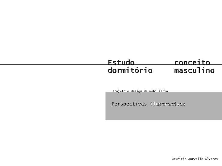 Estudo  conceito  dormitório masculino Perspectivas  ilustrativas Maurício Aurvalle Alvares Projeto e design de mobiliário