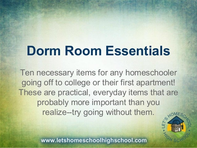 Dorm Room Essentials Ten necessary items for any homeschooler going off to college or their first apartment! These are pra...