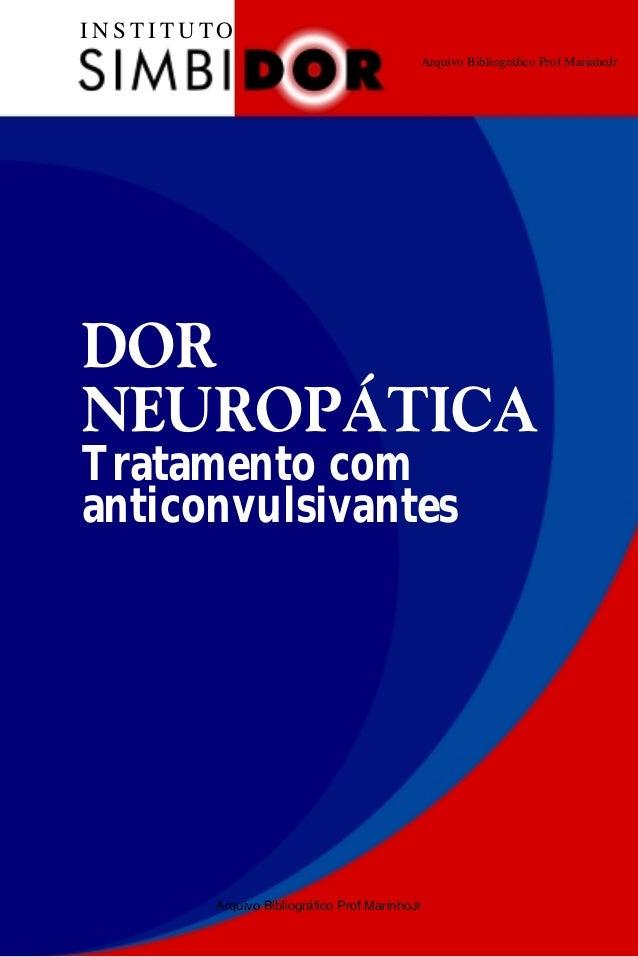 I N S T I T U TO DOR NEUROPÁTICA Tratamento com anticonvulsivantes Arquivo Bibliográfico Prof MarinhoJr Arquivo Bibliográf...