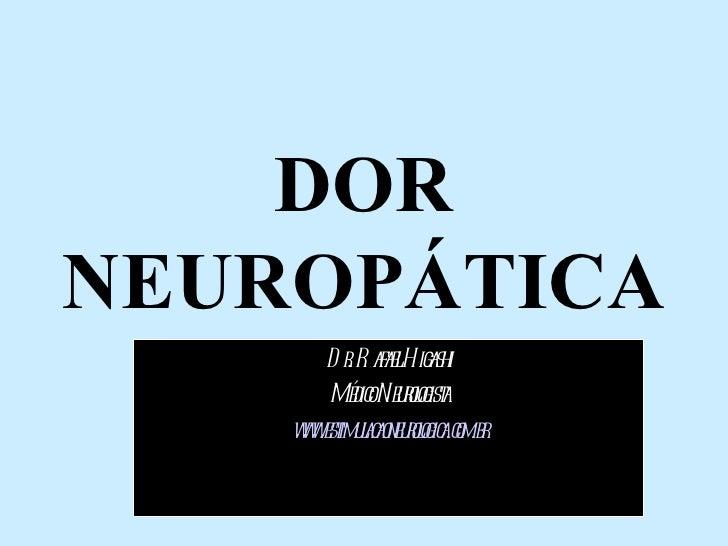DOR NEUROPÁTICA Dr. Rafael Higashi Médico Neurologista www.estimulacaoneurologica.com.br