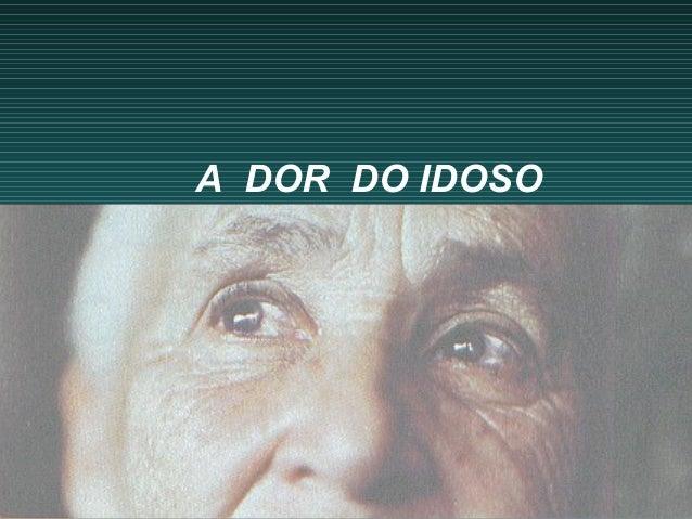 A DOR DO IDOSO