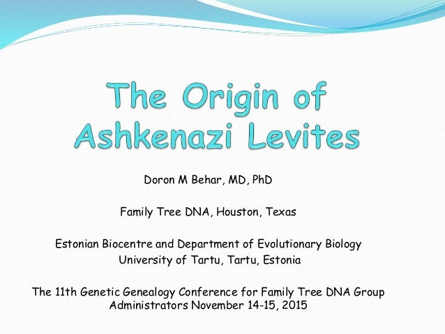 Doron M Behar, MD, PhD Family Tree DNA, Houston, Texas Estonian Biocentre and Department of Evolutionary Biology Universit...