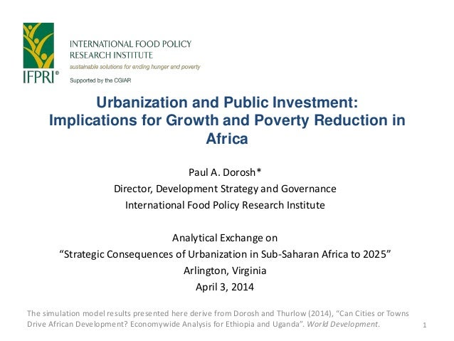 Urbanization and Public Investment: Implications for Growth and Poverty Reduction in Africa Paul A. Dorosh* Director, Deve...