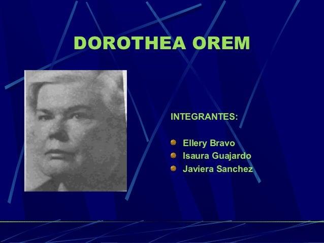 DOROTHEA OREM       INTEGRANTES:         Ellery Bravo         Isaura Guajardo         Javiera Sanchez