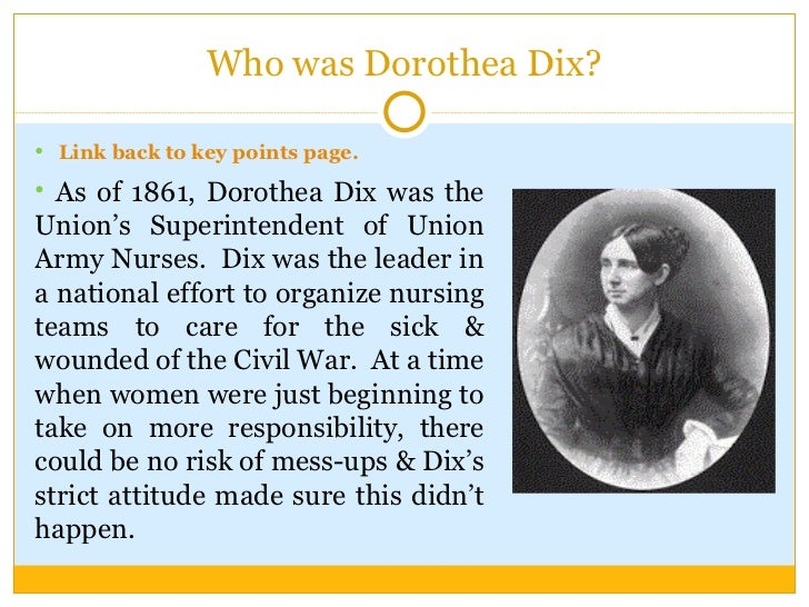 accomplishments of dorothea dix Dorthea dix made distinct contributions toward the care of the mentally ill throughout her career a former school teacher in massachusetts, she often.