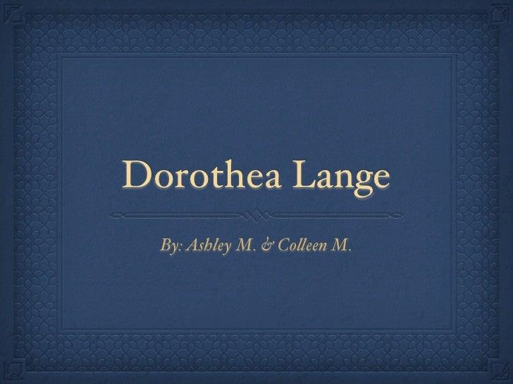 Dorothea Lange   By: Ashley M. & Co!een M.