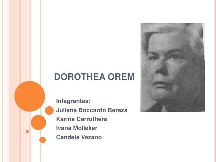 DOROTHEA OREMIntegrantes:Juliana Boccardo BerazaKarina CarruthersIvana MollekerCandela Vazano